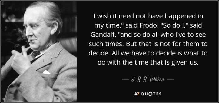 quote-i-wish-it-need-not-have-happened-in-my-time-said-frodo-so-do-i-said-gandalf-and-so-do-j-r-r-tolkien-34-71-59